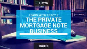 The Private Mortgage Note Business with Tracy Z