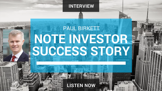 Paul Birkett Note Investor Success Story