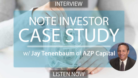 Note Investor Case Study with Jay Tenenbaum of AZP Capital