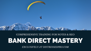 NEW: Bank Direct Mastery Academy [for Non-Performing Notes and REO]