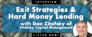 Dan Zitofsky of Zitofsky Capital Management: Exit Strategies & Hard Money Lending