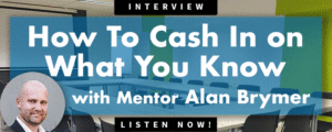 Mentor Alan Brymer: How To Cash In On What You Know
