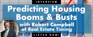 Robert Campbell of Real Estate Timing: Housing Booms & Busts