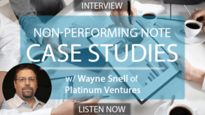 Wayne Snell of Platinum Ventures: Turning Non-Performing Notes into Cashflow