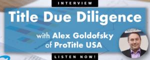 Alex Goldofsky of ProTitleUSA: Title Due Diligence